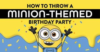How to Throw a Minion Themed Birthday Party
