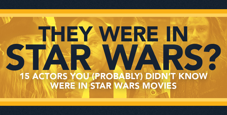 """They Were in Star Wars?"" 15 Actors You Probably Didn't Know Were in Star Wars Movies"