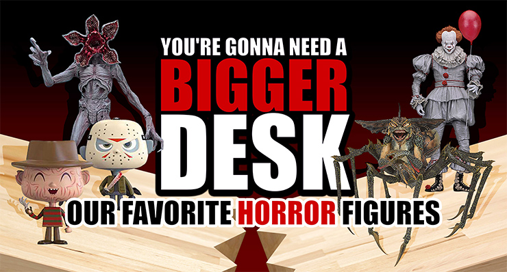 You're Gonna Need a Bigger Desk: Our Favorite Horror Figures
