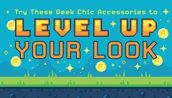 Try These Geek Chic Accessories to Level Up Your Look