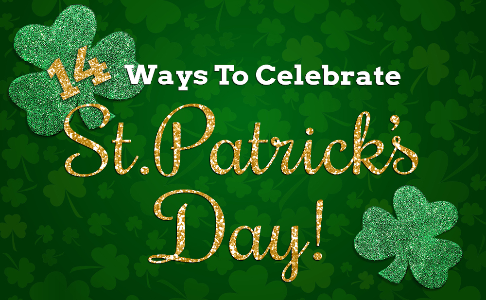 14 Ways to Celebrate St. Patrick's Day