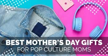 Best Mother's Day Gifts for Pop Culture Moms
