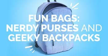 FUN Bags: Nerdy Purses and Geeky Backpacks