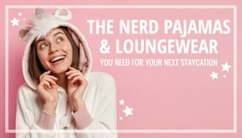 The Nerd Pajamas and Loungewear You Need for Your Next Staycation [Gift Guide]