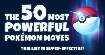 50 Most Powerful Pokémon Moves