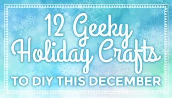 12 Geeky Holiday Crafts to DIY