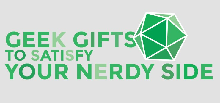 Geek Gifts to Satisfy Your Nerdy Side