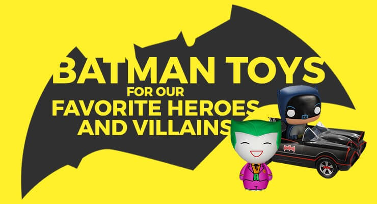 Batman Toys for Our Favorite Heroes and Villains